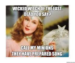 Wicked Witch of the East. Dead you say? call my minions they have ... via Relatably.com