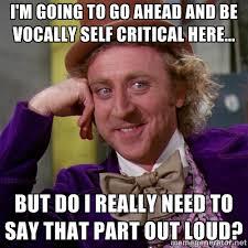 I'm going to go ahead and be vocally self critical here... but do ... via Relatably.com