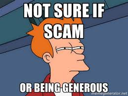 not sure if scam or being generous - Futurama Fry | Meme Generator via Relatably.com