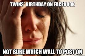 twins' birthday on facebook not sure which wall to post on - First ... via Relatably.com