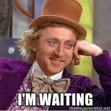 I'm Waiting - willy wonka | Meme Generator via Relatably.com