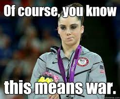 Of course, you know this means war. - McKayla Maroney is NOT ... via Relatably.com