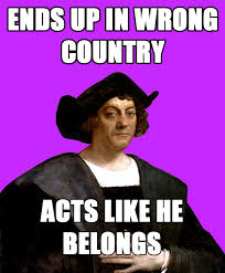 Christopher Columbus Was Kind of a Douchebag - Holytaco via Relatably.com
