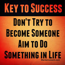 opportunity quotes sayings images page  key to success dont try to become someone aim to do something in life opportunity
