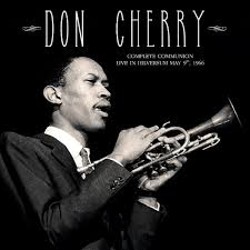 <b>Don Cherry</b> : <b>Complete</b> Communion – Live in Hilversum May 9th ...