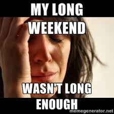 My long weekend Wasn't long enough - crying girl sad | Meme Generator via Relatably.com