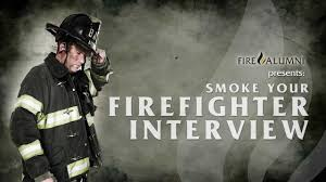 smoke your firefighter interview smoke your firefighter interview