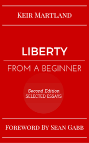 liberty from a beginner selected essays 2015 no longer in liberty from a beginner selected essays 2015 no longer in print keir martland