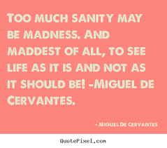 How to make picture quotes about life - Too much sanity may be ... via Relatably.com