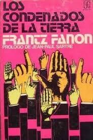 """""""Los condenados de la tierra"""" – libro de Frantz Fanon escrito en 1961 - Prólogo escrito por Jean Paul Sartre en los mensajes y más links de descarga Images?q=tbn:ANd9GcQjiBK9ODk3V8XKtzSTKqjUKwOhAZweO9QVLdeD1pTdU9_nWT_XJQ"""