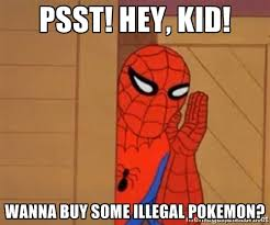 Psst! hey, kid! wanna buy some illegal pokemon? - Psst spiderman ... via Relatably.com