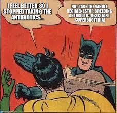 Stop Breeding Antibiotic-resistant Superbacteria! on Memegen via Relatably.com