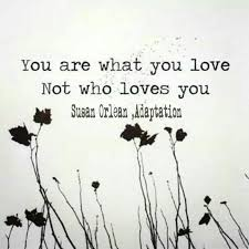 You are what you love. Not who loves you. Susan Orlean, Adaptation ...