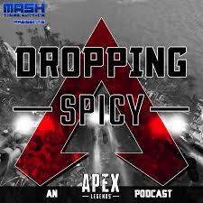 Dropping Spicy – An Apex Legends Podcast