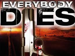 <b>Everybody Dies</b> (2009) - Rotten Tomatoes