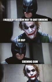 I heard of this new way to quit smoking Go on? Chewing gum ... via Relatably.com