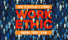 how to develop a strong work ethic among your team when i work how do you determine what a strong work ethic is