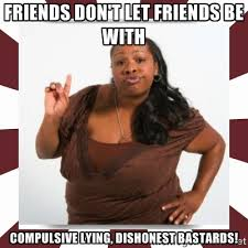 friends don't let friends be with compulsive lying, dishonest ... via Relatably.com