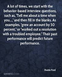 dustin ford quotes quotehd a lot of times we start the behavior based interview questions such