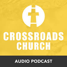 Crossroads Church Audio Podcast