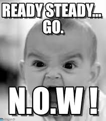 Ready Steady... Go. - Angry Baby meme on Memegen via Relatably.com