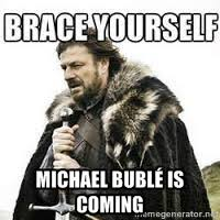 Michael BUBLé is coming - meme Brace yourself | Meme Generator via Relatably.com