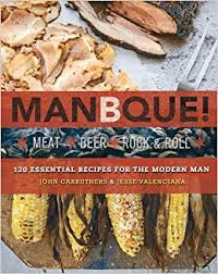 ManBQue: Meat. <b>Beer</b>. <b>Rock and Roll</b>.: Carruthers, John, Valenciana ...