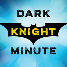 Dark Knight Minute