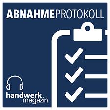 Abnahmeprotokoll – der Podcast von handwerk magazin