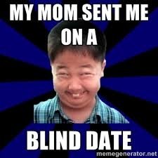 my mom sent me on a blind date - Forever Pendejo Meme | Meme Generator via Relatably.com