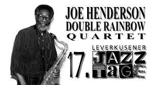 <b>Joe Henderson</b> Double Rainbow Quartet - Leverkusener Jazztage ...