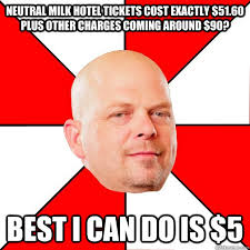 Neutral Milk hotel tickets cost exactly $51.60 plus other charges ... via Relatably.com
