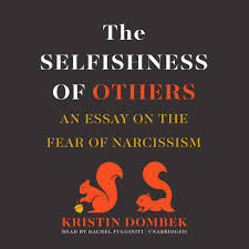 the selfishness of others an essay on the fear of narcissism the selfishness of others an essay on the fear of narcissism amazon co uk kristin dombek rachel fulginiti 9781470803117 books