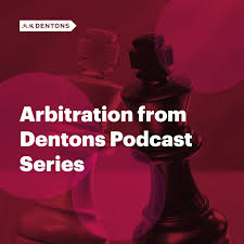 Arbitration from Dentons Podcast Series