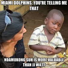 Miami Dolphins, You're telling me that Ndamukong Suh is more ... via Relatably.com