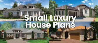 Small Luxury House Plans   Sater Design Collection Home PlansSmall Luxury House Plans  An Over View