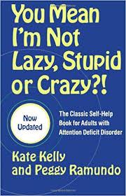 You Mean <b>I'm</b> Not Lazy, <b>Stupid</b> or Crazy?!: The Classic Self-Help ...