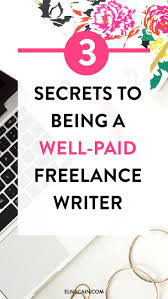the secrets to being a well paid lance writer the secret the 3 secrets to being a well paid lance writer need to a
