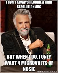i don't always require a high resolution adc but when i do, i only ... via Relatably.com