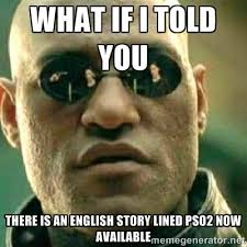 What if I told you There is an English story lined PSO2 now ... via Relatably.com