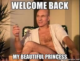 Welcome Back my beautiful princess - Sexual Picard | Meme Generator via Relatably.com