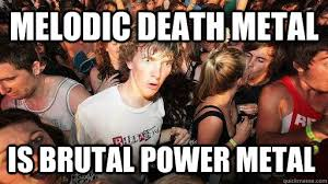 melodic death metal is brutal power metal - Sudden Clarity ... via Relatably.com
