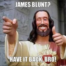 james-blunt-have-it-back-bro-thumb.jpg via Relatably.com