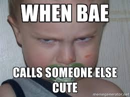 When bae calls someone else cute - Wrath of Toddler | Meme Generator via Relatably.com