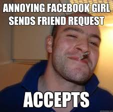 Annoying FACEBook girl sends friend request accepts - Misc - quickmeme via Relatably.com