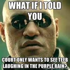 what if i told you court only wants to see teeb laughing in the ... via Relatably.com