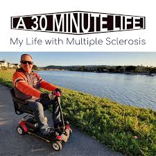 A 30 Minute Life, learning to live life with Multiple Sclerosis and Chronic Pain