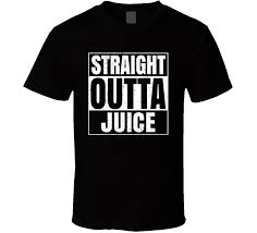 Image result for straight outta juice