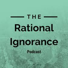 Rational Ignorance Podcast