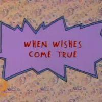 When <b>Wishes Come True</b> | Rugrats Wiki | Fandom